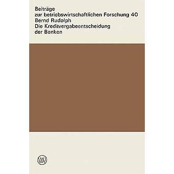 Die Kreditvergabeentscheidung der Banken Der Einflu von Zinsen und Sicherheiten auf die Kreditgewhrung par Rudolph & Bernd