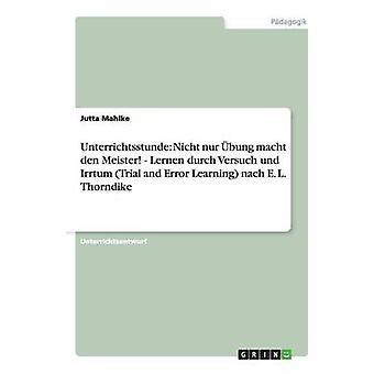 Unterrichtsstunde Nicht nur bung macht den Meister Lernen durch Versuch und Irrtum prova ed errore apprendimento nach E. L. Thorndike da Mahlke & Jutta