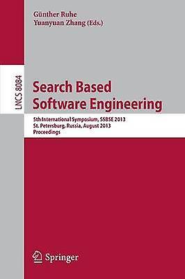 Search Based Software Engineebague 5th International Symposium Ssbse 2013 St. Petersburg Russia August 2426 2013. Proceedings by Ruhe & Gunther