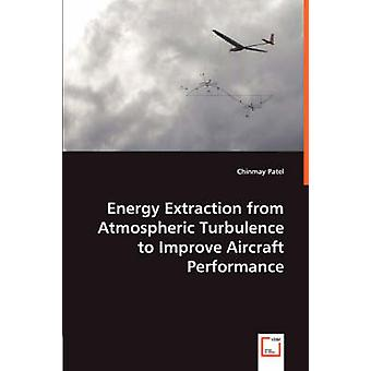 Energy Extraction from Atmospheric Turbulence to Improve Aircraft Performance by Patel & Chinmay