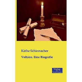 Voltaire. Eine Biografie by Schirmacher & Kathe