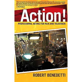 Action! - Professional Acting for Film and Television by Robert Benede