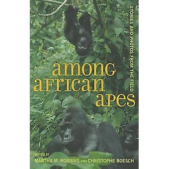Among African Apes - Stories and Photos from the Field by Martha M. Ro