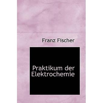 Praktikum Der Elektrochemie by Franz Fischer - 9780559271885 Book