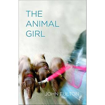 The Animal Girl - Two Novellas and Three Stories by John Fulton - 9780