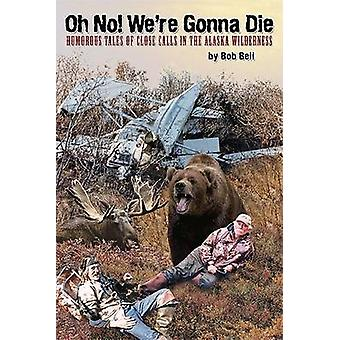 Oh No! We're Gonna Die by Bob Bell - 9781578333400 Book