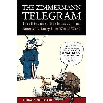 The Zimmermann Telegram - Intelligence - Diplomacy and America's Entry