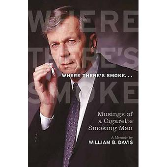 Where There's Smoke... - Musings of a Cigarette Smoking Man by William