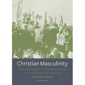 Christian Masculinity - Men and Religion in Northern Europe in the 19t