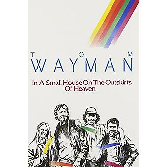 In a Small House on the Outskirts of Heaven by Tom Wayman - 978155017