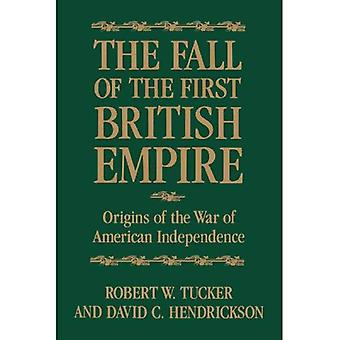 The Fall of the First British Empire: Origins of the War of American Independence
