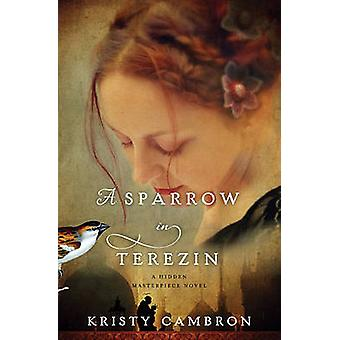 A Sparrow in Terezin by Cambron & Kristy
