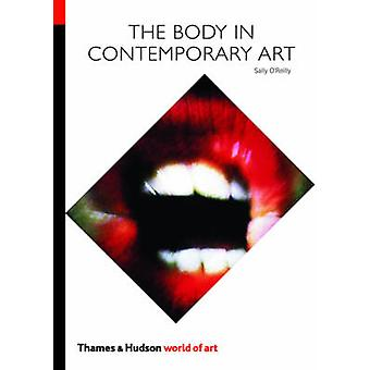 The Body in Contemporary Art by Sally O'Reilly - 9780500204009 Book