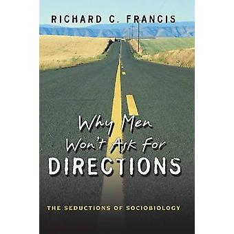 Why Men Won't Ask for Directions - The Seductions of Sociobiology by R