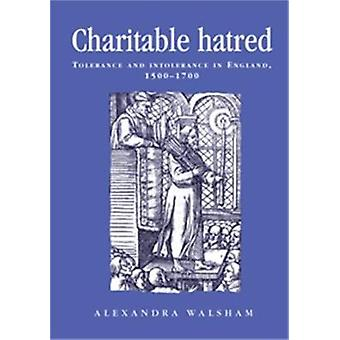 Charitable Hatred - Tolerance and Intolerance in England - 1500-1700 b