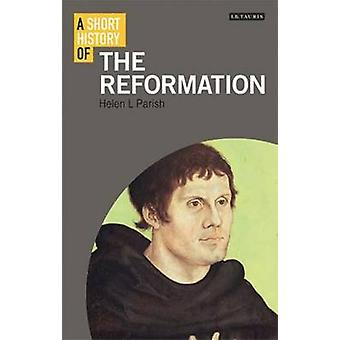A Short History of the Reformation by Dr. Helen Parish - 978178076610