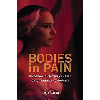 Corps dans la douleur - émotion et le cinéma de Darren Aronofsky par Tarja L