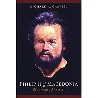 Philipp II. von Makedonien, Alexander größer: die militärische Biographie von Griechenland die größte...