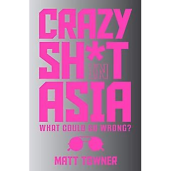 Crazy Sh*t in Asia: What Could Go Wrong?