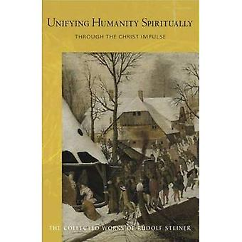 Unifying Humanity Spiritually: Through the Christ Impulse (Collected Works of Rudolf Steiner)