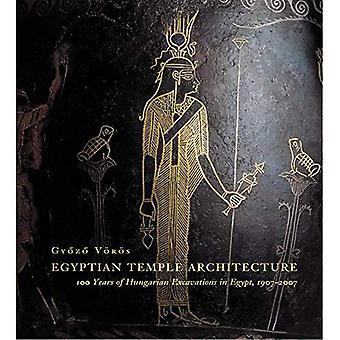 Egyptische tempel architectuur: 100 jaar van Hongaarse opgravingen in Egypte, 1907-2007