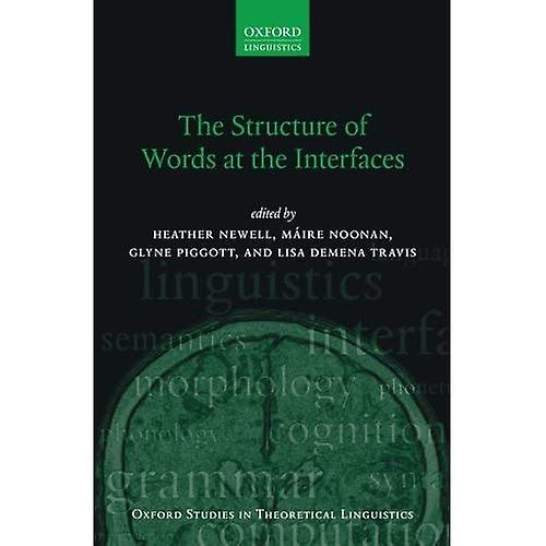 The Structure of Words at the Interfaces (Oxford Studies in Theoretical Linguistics)