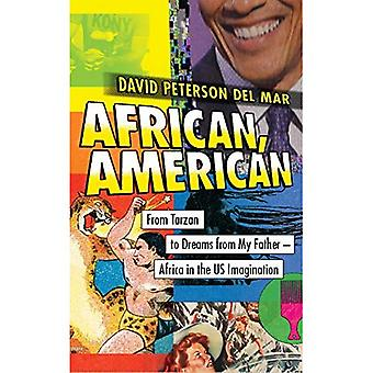 African, American: From Tarzan to Dreams from My Father - Africa in the US� Imagination