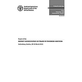 Report of the expert consultation on trade and fisheries services: Gothenburg, Sweden, 20-22 March 2018 (FAO fisheries and aquaculture report)