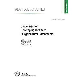 Guidelines for Developing Wetlands in Agricultural Catchments (IAEA TECDOC Series)