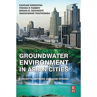 Groundwater Environment in Asian Cities by Shrestha & Sangam