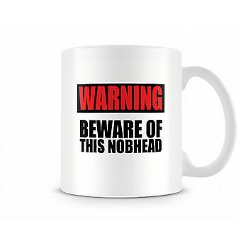 Tenga cuidado de este Moody N ** cabeza de taza