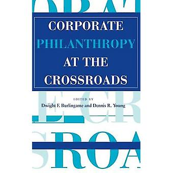 Corporate Philanthropy at the Crossroads by Burlingame & Dwight F.