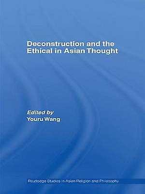 Deconstruction and the Ethical in Asian Thought by Wang & Youru