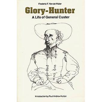 GloryHunter A Life of General Custer by Van De Water & Frederic F.