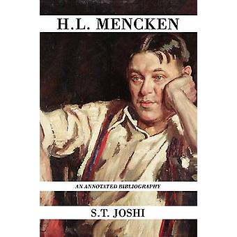 H.L. Mencken An Annotated Bibliography by Joshi & S. T.