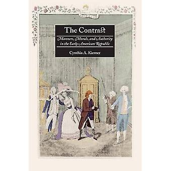 The Contrast Manners Morals and Authority in the Early American Republic by Kierner & Cynthia A.