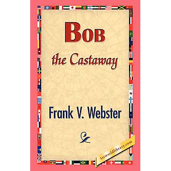 Bob the Castaway by Webster & Frank V.