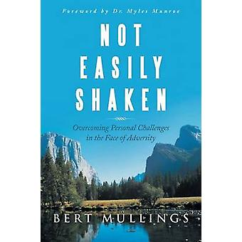 Not Easily Shaken Overcoming Personal Challenges in the Face of Adversity by Mullings & Bert