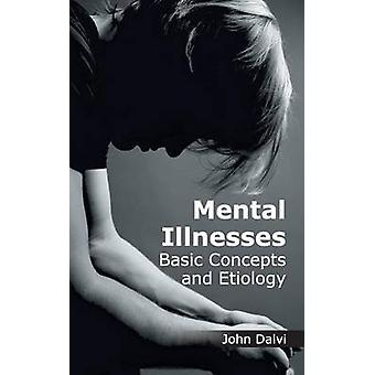 Mental Illnesses Basic Concepts and Etiology by Dalvi & John
