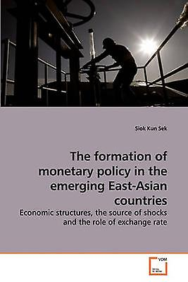 The formation of monetary policy in the emerging EastAsian countries by Sek & Siok Kun