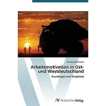 Arbeitsmotivation in Ost Und Westdeutschland by Hellenbach Michael