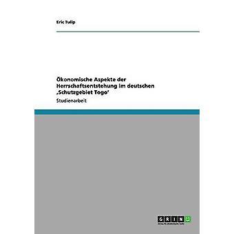 konomische Aspekte der Herrschaftsentstehung im deutschen Schutzgebiet Togo by Tulip & Eric