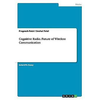 Cognitive Radio. Future of Wireless Communication by Patel & Pragnesh