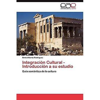 Integracin kulturelle Introduccin su estudio af Rodrguez Ren Alberto