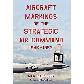 Aircraft Markings of the Strategic Air Command - 1946-1953 by Rick Ro