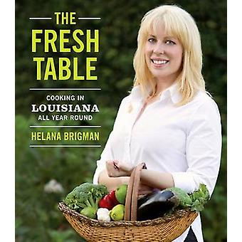 The Fresh Table - Cooking in Louisiana All Year Round by Helana Brigma