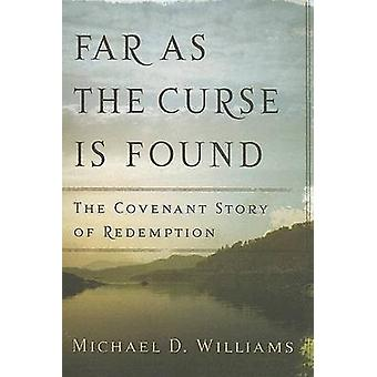 Far as the Curse Is Found - The Covenant Story of Redemption by Michae