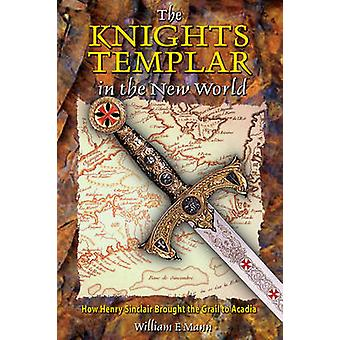 The Knights Templar in the New World - How Henry Sinclair Brought the