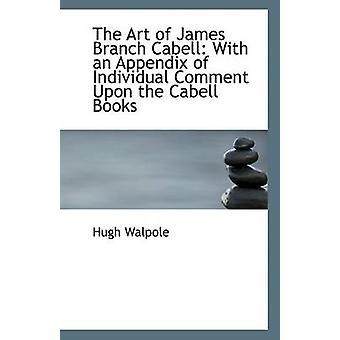 The Art of James Branch Cabell - With an Appendix of Individual Commen