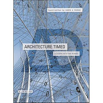 Architecture Timed - Designing with Time in Mind by Karen A. Franck -